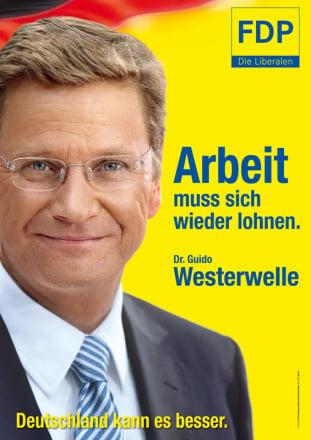 Dr. Guido Westerwelle (FDP) mit Slogan - Arbeit muss sich wieder lohnen.